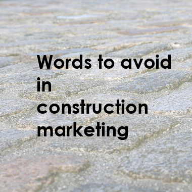 15 words and phrases to avoid in construction marketing